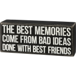 Best Memories Come From Bad Ideas Done With Best Friends Decorative Wooden Box Sign 7x3 from Primitives by Kathy