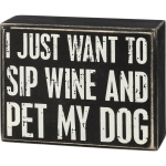 I Just Want To Sip Wine And Pet My Dog Decorative Wooden Box Sign 4.5 Inch from Primitives by Kathy