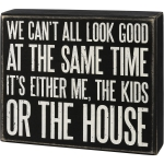 We Can't All Look Good At The Same Time Decorative Wooden Box Sign 7.5 Inch from Primitives by Kathy