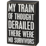 No Survivors My Train Of Thought Derailed Decorative Wooden Box Sign 4x6 from Primitives by Kathy