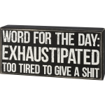Word For The Day: Exhaustipated Too Tired To Give A Shit Decorative Wooden Box Sign 8.5 Inch from Primitives by Kathy