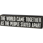 The World Came Together As People Stayed Apart Decorative Wooden Box Sign 11.5 Inch x 3 Inch from Primitives by Kathy
