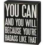 You Can And You Will Because You're Badass Like That Decorative Wooden Box Sign 5x6 from Primitives by Kathy