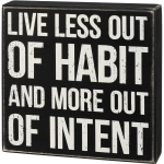 Live Less Out Of Habit & More Out Of Intent Decorative Wooden Box Sign 8x8 from Primitives by Kathy
