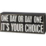 One Day Or Day One It's Your Choice Decorative Wooden Box Sign 7x3 from Primitives by Kathy