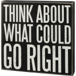 Think About What Could Go Right Decorative Wooden Box Sign 10x10 from Primitives by Kathy