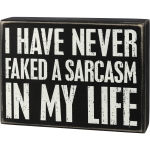 I Have Never Faked A Sarcasm In My Life Decorative Wooden Box Sign 8x6 from Primitives by Kathy