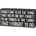The Thing That I Forgot To Do Decorative Wooden Box Sign 7 Inch x 3.5 Inch from Primitives by Kathy