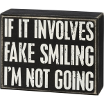 If It Involves Fake Smiling I'm Not Going Decorative Wooden Box Sign 5x4 from Primitives by Kathy