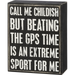 Call Me Childish But Beating GPS Time Is An Extreme Sport Decorative Wooden Box Sign 4x5 from Primitives by Kathy