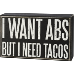 I Want Abs But I Need Tacos Decorative Wooden Box Sign 6.5 Inch x 4 Inch from Primitives by Kathy