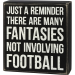 Just A Reminder There Are Many Fantasies Not Involving Football Decorative Wooden Box Sign 6 Inch from Primitives by Kathy