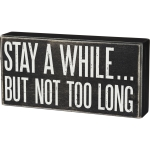 Stay A While But Not Too Long Decorative Wooden Box Sign 7 Inch x 3.5 Inch from Primitives by Kathy