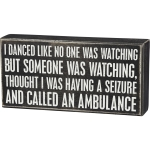I Danced Someone Called An Ambulance Decorative Wooden Box Sign 8.5 Inch x 4 Inch from Primitives by Kathy