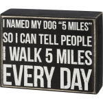 I Named My Dog 5 Miles I Walk 5 Miles Every Day Decorative Wooden Box Sign 5x4 from Primitives by Kathy
