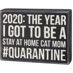 2020 Quarantine The Year I Got To Be A Stay At Home Cat Mom Wooden Box Sign 8x6 from Primitives by Kathy