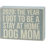 2020 Quarantine The Year I Got To Be A Stay At Home Dog Mom Wooden Box Sign 18x6 from Primitives by Kathy