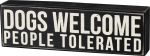 Dogs Welcome. People Tolerated. Decorative Wooden Box Sign from 10x3 Primitives by Kathy