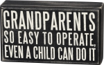 Grandparents So Easy To Operate Even A Child Can Do It Wooden Box Sign from Primitives by Kathy