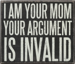 I Am Your Mom Your Argument Is Invalid Decorative Wooden Box Sign 7x6 from Primitives by Kathy