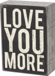 Love You More Decorative Wooden Box Sign 4 Inch x 5.5 Inch from Primitives by Kathy