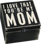 I Love That You're My Mom Decorative Hinged Wooden Keepsake Box 4x4 from Primitives by Kathy