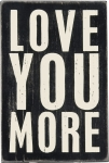 Love You More Wooden Postcard 4x6 from Primitives by Kathy