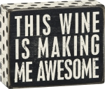 This Wine Is Making Me Awesome Decorative Wooden Box Sign from Primitives by Kathy