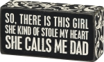 The Girl That Stole My Heart Calls Me Dad Decorative Wooden Box Sign from Primitives by Kathy