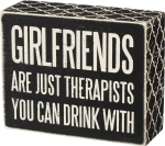 Girlfriends Are Just Therapists You Can Drink With Box Sign from Primitives by Kathy