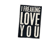 I Freaking Love You Wooden Postcard 4x6 from Primitives by Kathy