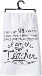 I Am The Teacher Cotton Dish Towel by Artist LOL Made You Smile from Primitives by Kathy