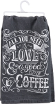 All You Need Is Love And A Good Cup Of Coffee Cotton Dish Towel 28x28 from Primitives by Kathy