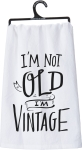 I'm Not Old I'm Vintage Cotton Dish Towel by Artist LOL Made You Smile from Primitives by Kathy