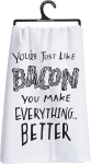 You're Just Like Bacon You Make Everything Better Cotton Dish Towel 28x28 from Primitives by Kathy