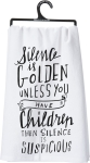 Silence Is Golden Unless You Have Children Cotton Dish Towel from Primitives by Kathy