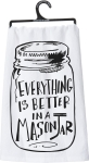 Everything Is Better In A Mason Jar Cotton Dish Towel from Primitives by Kathy