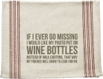 If I Go Missing Put My Photo On Wine Bottles Cotton Kitchen Dish Towel 24x15 from Primitives by Kathy