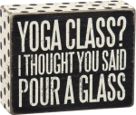 Yoga Class or Pour A Glass Decorative Wooden Box Sign from Primitives by Kathy
