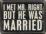 I Met Mr. Right But He Was Married Box Sign from Primitives by Kathy
