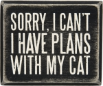 Sorry I Can't. I Have Plans With My Cat Decorative Box Sign from Primitives by Kathy