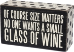 Glass of Wine Size Matters Decorative Wooden Box Sign 5x3 from Primitives by Kathy