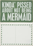 Kinda Pissed About Not Being A Mermaid Wooden Postcard 6x4 from Primitives by Kathy