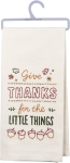 Give Thanks For The Little Things Cotton Dish Towel 18x26 from Primitives by Kathy