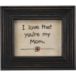 I Love That You're My Mom Framed Stitched Wall Art Décor Sign from Primitives by Kathy