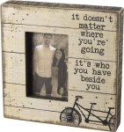 It Doesn't Matter Where You're Going It's Who You Have At Your Side Photo Picture Frame from Primitives by Kathy