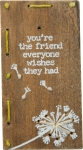 You're The Friend Everyone Wishes They Had Stitched Wooden Block Sign from Primitives by Kathy