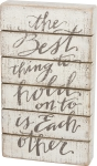 The Best Thing To Hold On To Is Each Other Decorative Slat Wood Box Sign 7x12 from Primitives by Kathy