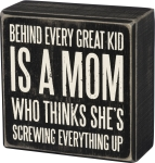 Behind Every Great Kid Is A Mom Who Think's She's Screwing Up Wooden Box Sign 4x4 from Primitives by Kathy