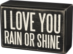I Love You Rain Or Shine Decorative Wooden Box Sign 4.5x3 Inch from Primitives by Kathy